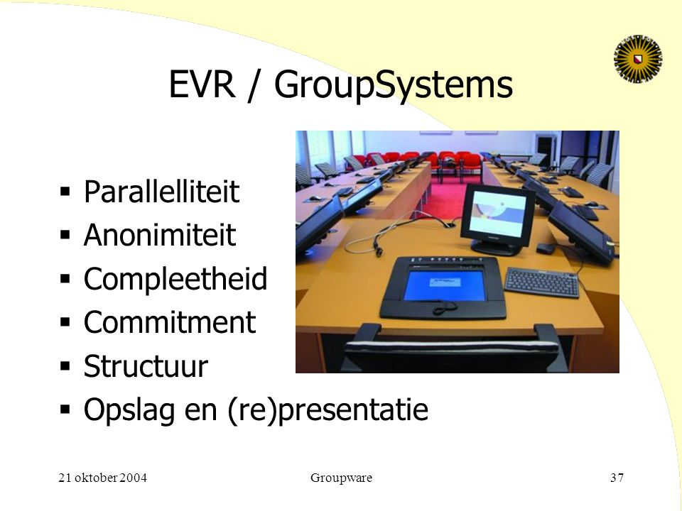 EVR / GroupSystems Parallelliteit Anonimiteit Compleetheid Commitment