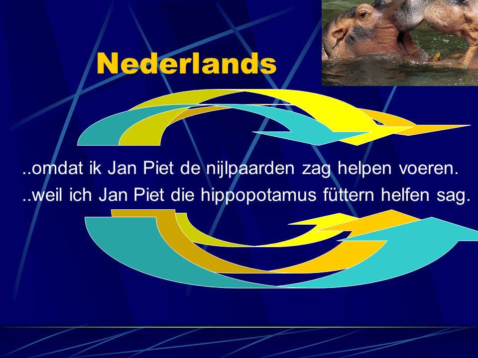 Nederlands ..omdat ik Jan Piet de nijlpaarden zag helpen voeren.