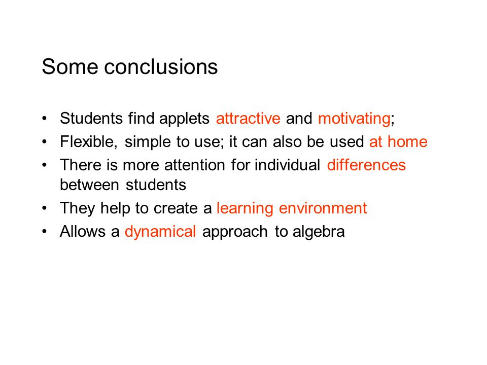 Some conclusions Students find applets attractive and motivating;