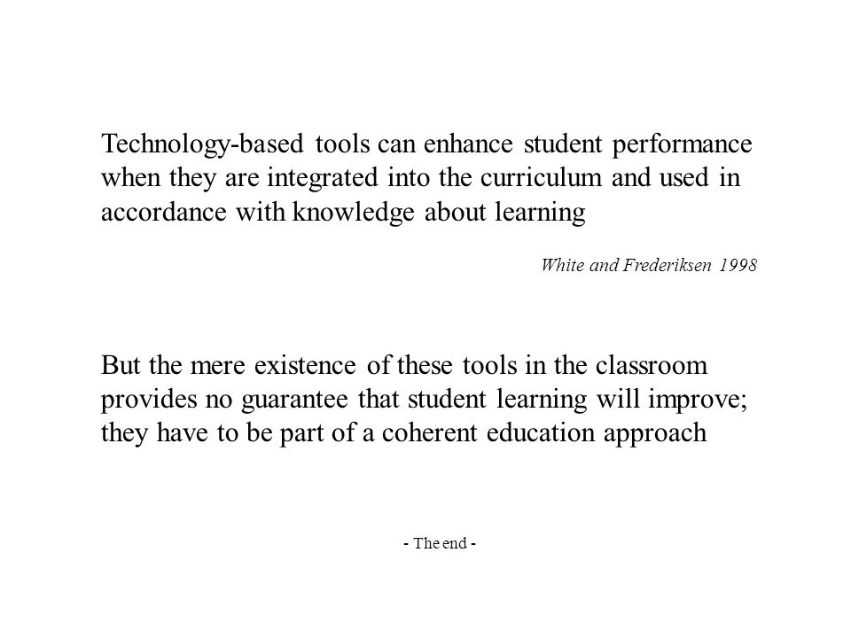 Technology-based tools can enhance student performance when they are integrated into the curriculum and used in accordance with knowledge about learning