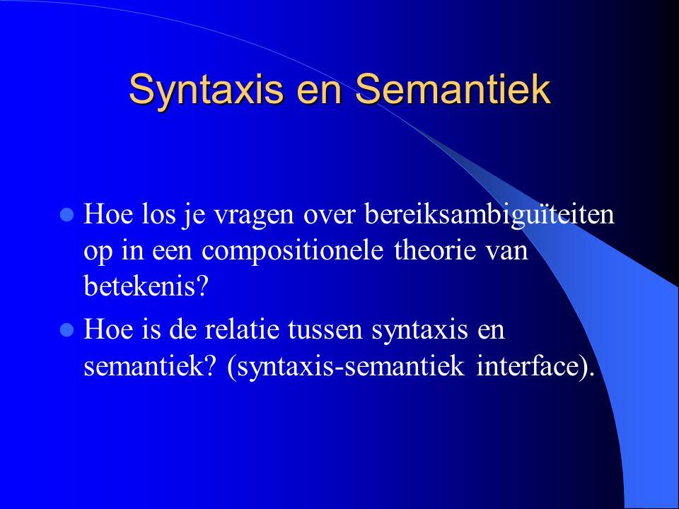 Syntaxis en Semantiek Hoe los je vragen over bereiksambiguïteiten op in een compositionele theorie van betekenis