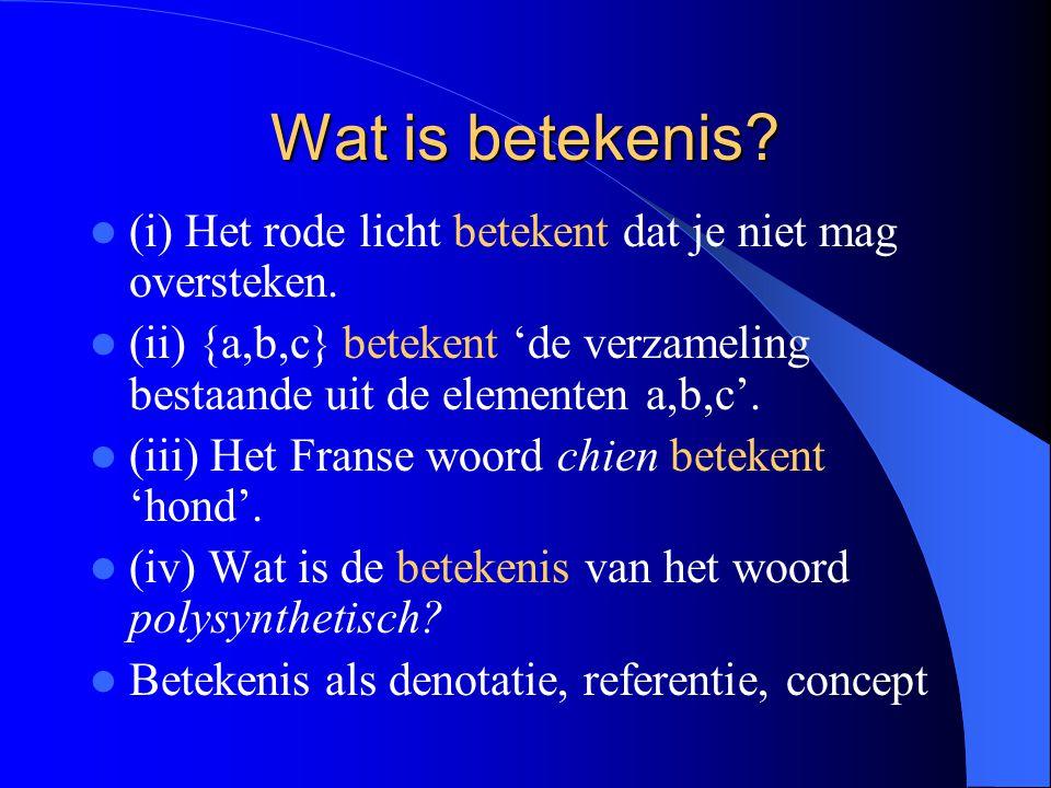 Wat is betekenis (i) Het rode licht betekent dat je niet mag oversteken. (ii) {a,b,c} betekent 'de verzameling bestaande uit de elementen a,b,c'.
