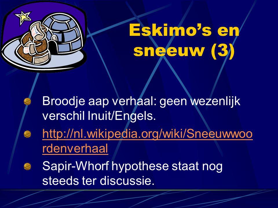 Eskimo's en sneeuw (3) Broodje aap verhaal: geen wezenlijk verschil Inuit/Engels. http://nl.wikipedia.org/wiki/Sneeuwwoordenverhaal.