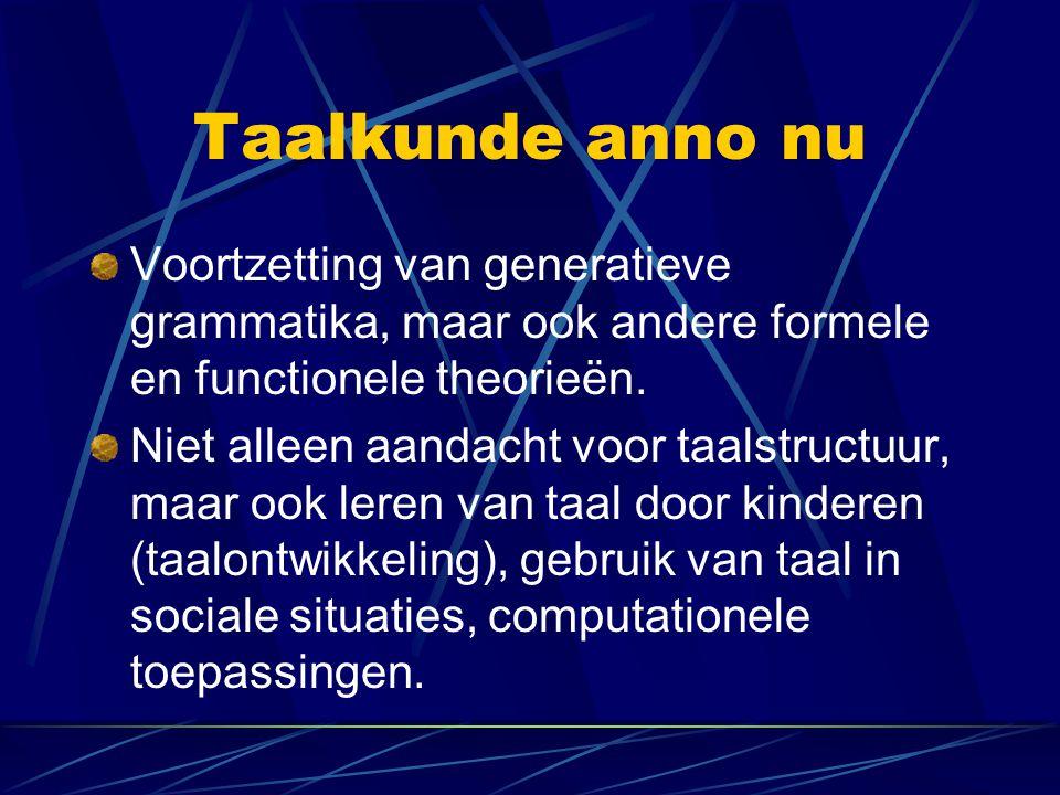 Taalkunde anno nu Voortzetting van generatieve grammatika, maar ook andere formele en functionele theorieën.