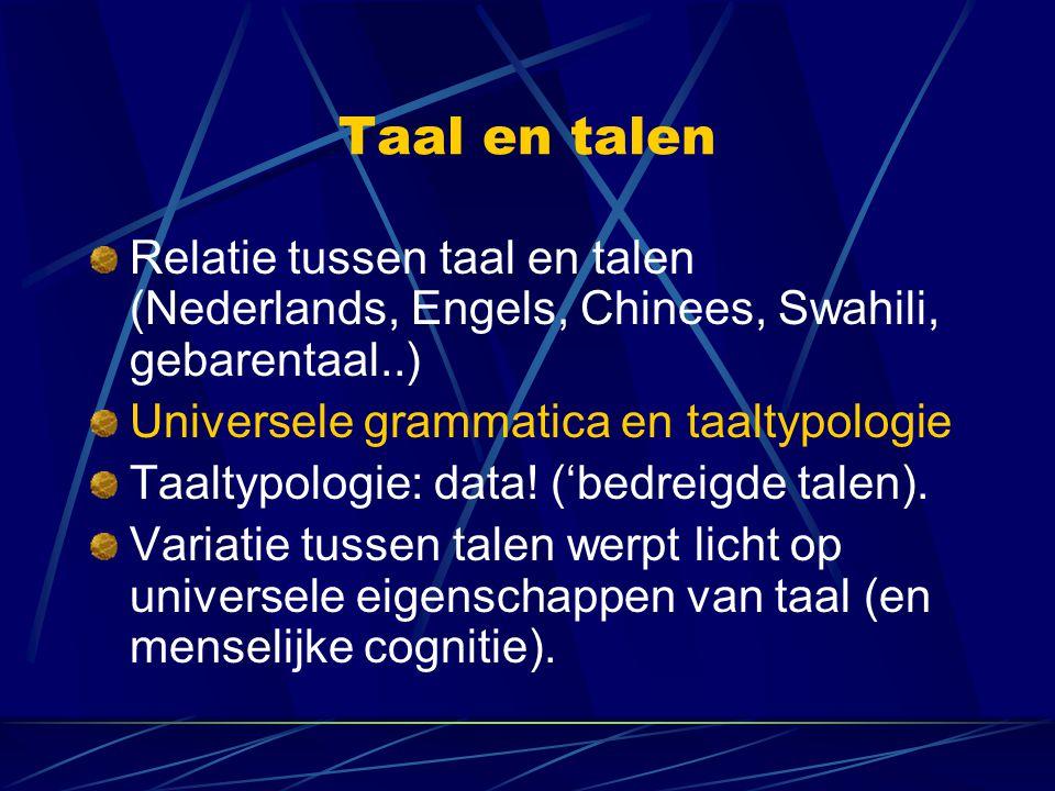 Taal en talen Relatie tussen taal en talen (Nederlands, Engels, Chinees, Swahili, gebarentaal..) Universele grammatica en taaltypologie.