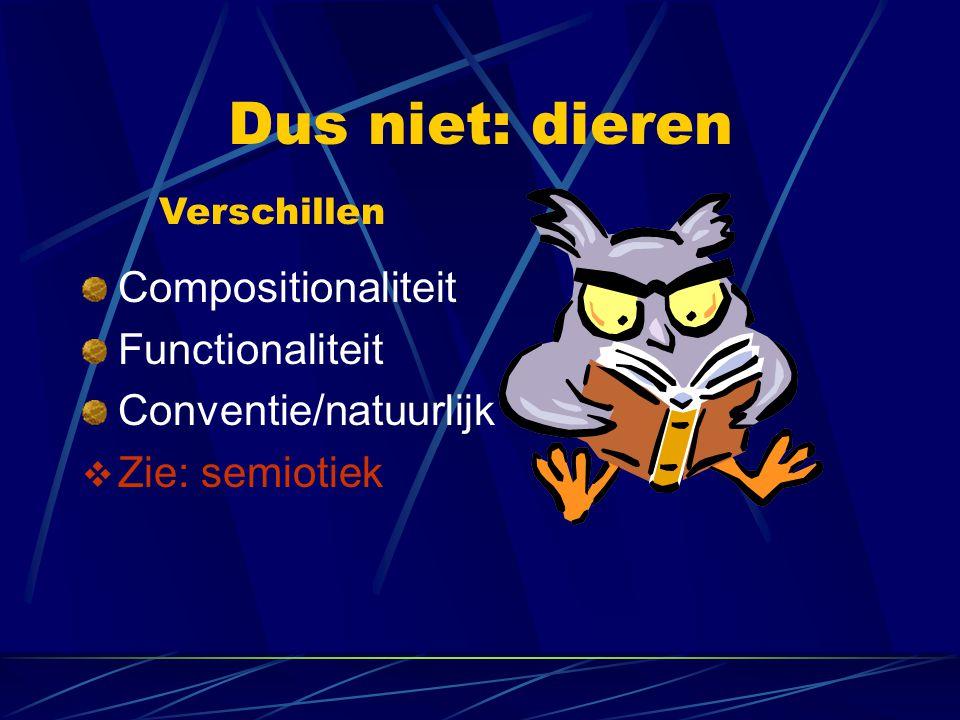 Dus niet: dieren Compositionaliteit Functionaliteit