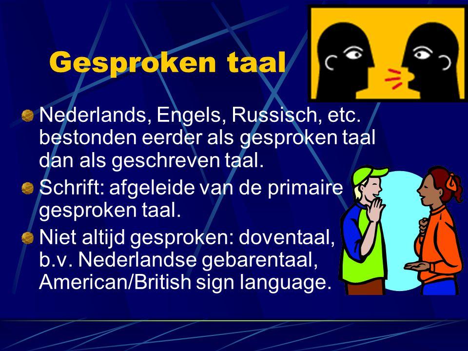 Gesproken taal Nederlands, Engels, Russisch, etc. bestonden eerder als gesproken taal dan als geschreven taal.