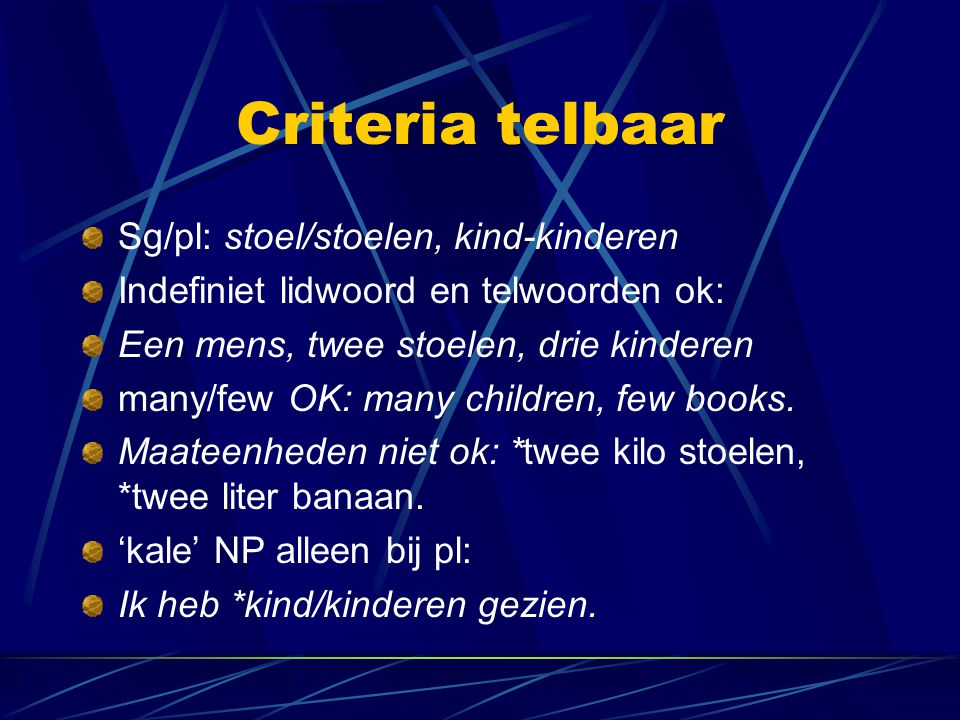 Criteria telbaar Sg/pl: stoel/stoelen, kind-kinderen