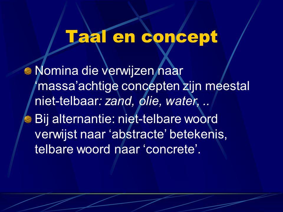 Taal en concept Nomina die verwijzen naar 'massa'achtige concepten zijn meestal niet-telbaar: zand, olie, water, ..