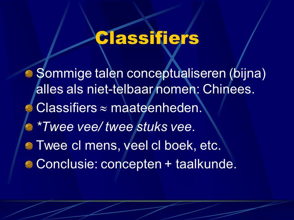 Classifiers Sommige talen conceptualiseren (bijna) alles als niet-telbaar nomen: Chinees. Classifiers  maateenheden.
