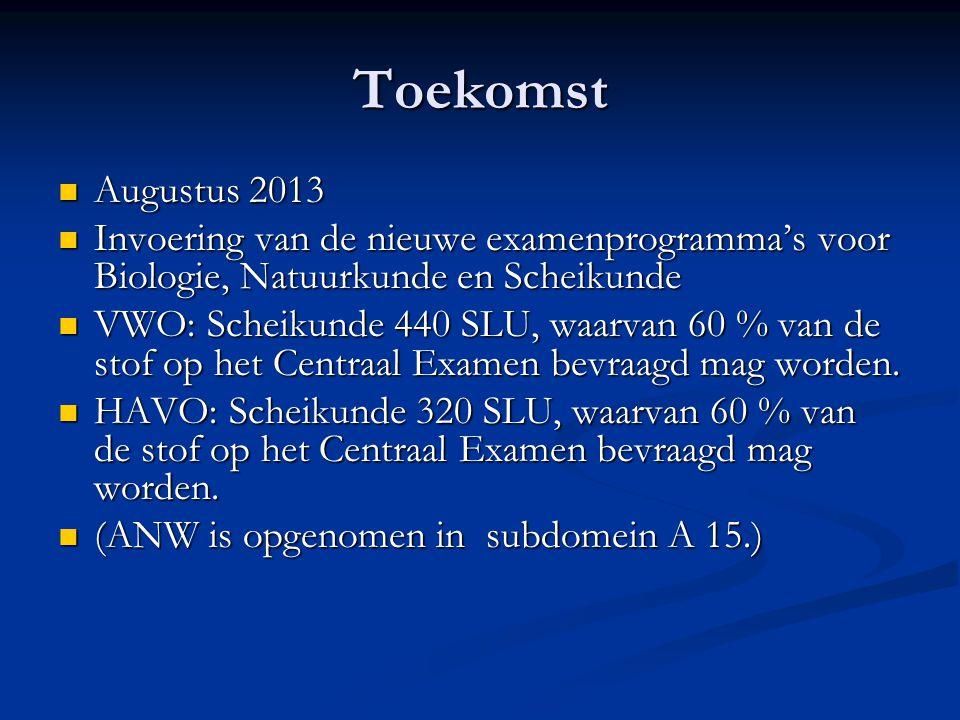 Toekomst Augustus 2013. Invoering van de nieuwe examenprogramma's voor Biologie, Natuurkunde en Scheikunde.