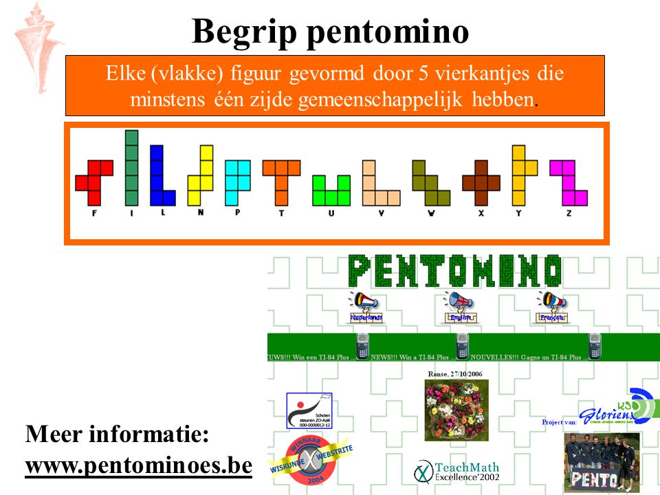 Begrip pentomino Meer informatie: www.pentominoes.be
