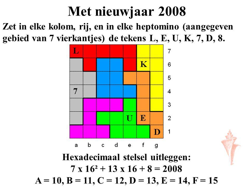 Met nieuwjaar 2008 Zet in elke kolom, rij, en in elke heptomino (aangegeven gebied van 7 vierkantjes) de tekens L, E, U, K, 7, D, 8.