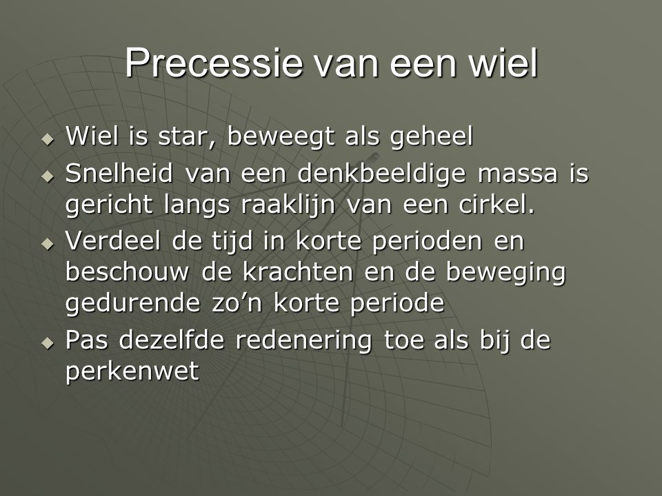 Precessie van een wiel Wiel is star, beweegt als geheel