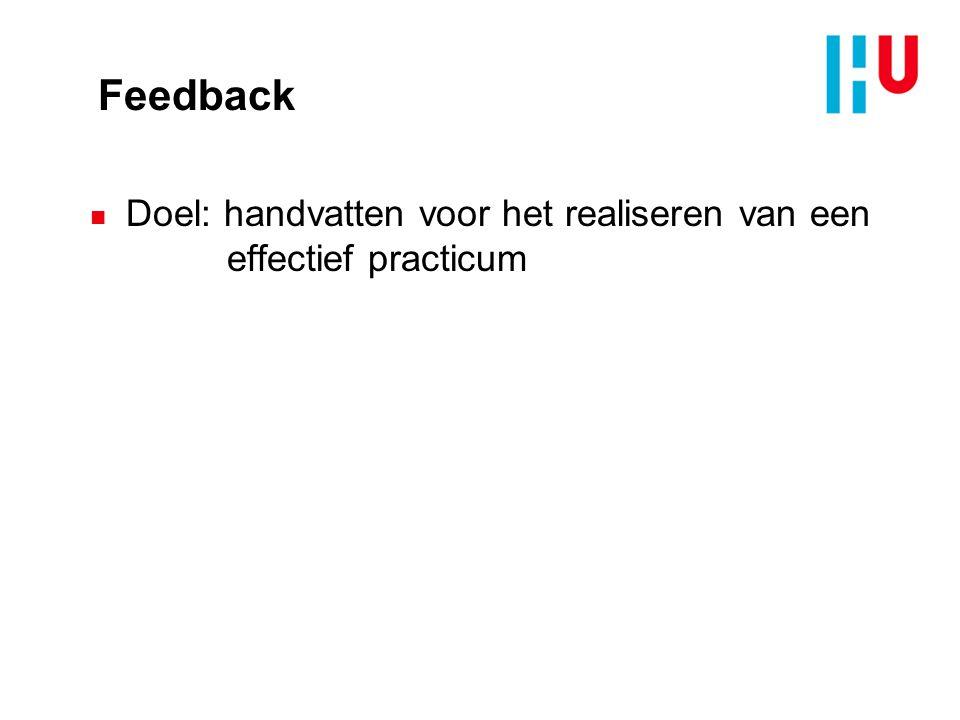 Feedback Doel: handvatten voor het realiseren van een effectief practicum
