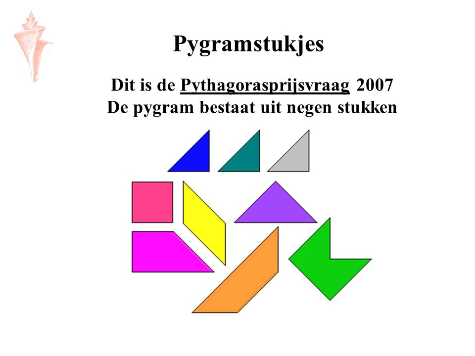 Pygramstukjes Dit is de Pythagorasprijsvraag 2007 De pygram bestaat uit negen stukken
