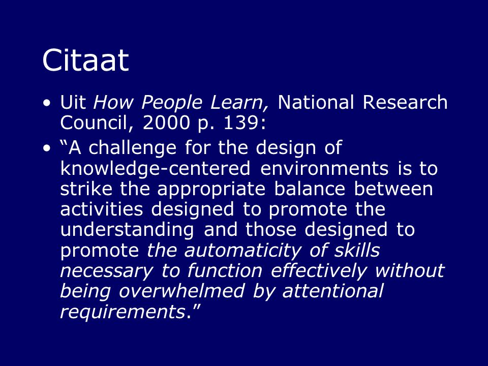 Citaat Uit How People Learn, National Research Council, 2000 p. 139: