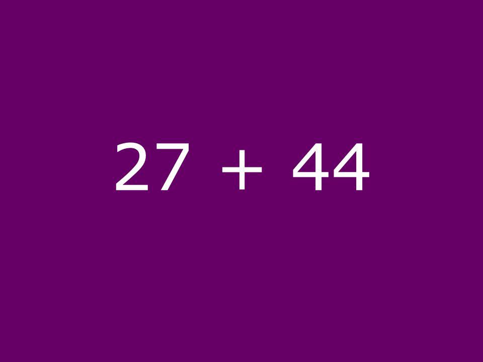 27 + 44