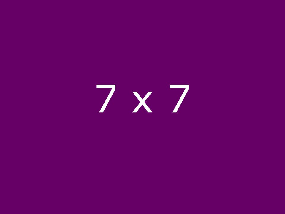 7 x 7