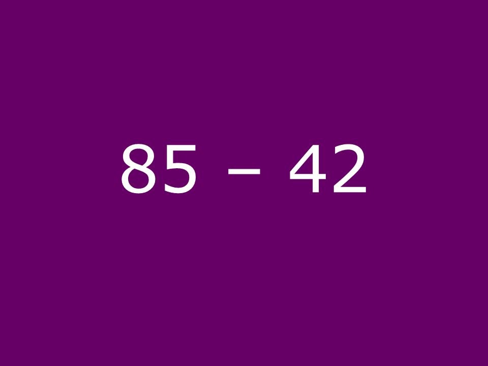 85 – 42