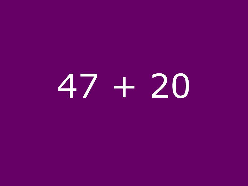 47 + 20