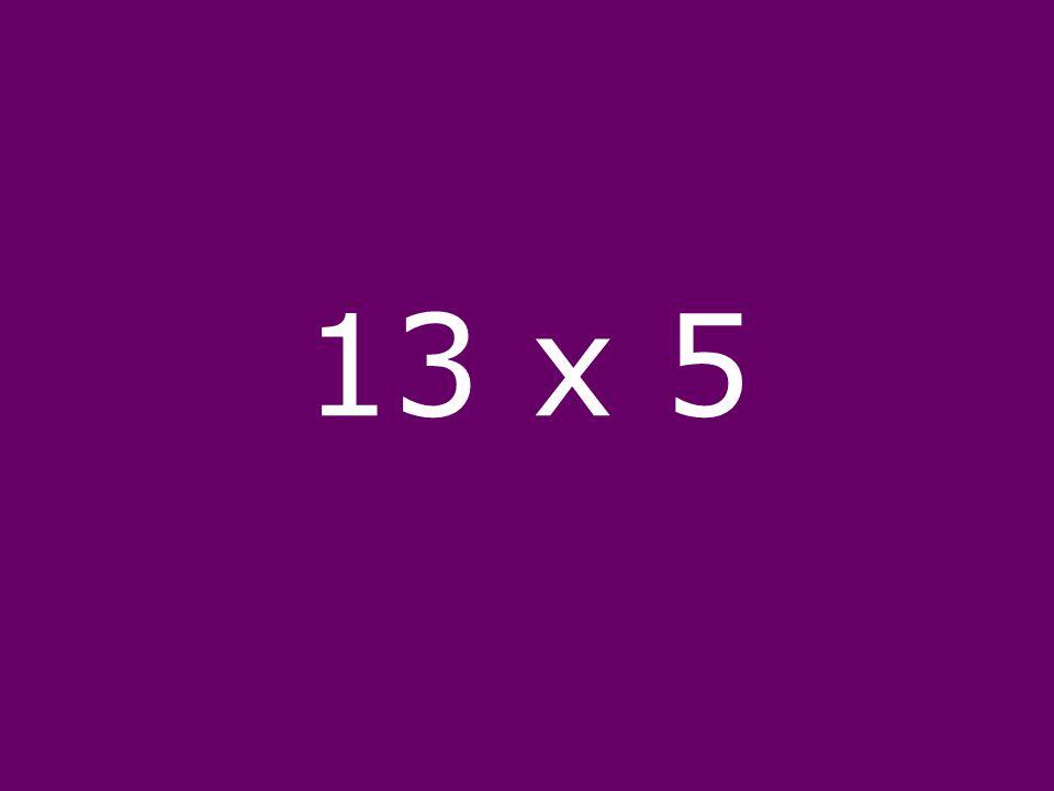 13 x 5