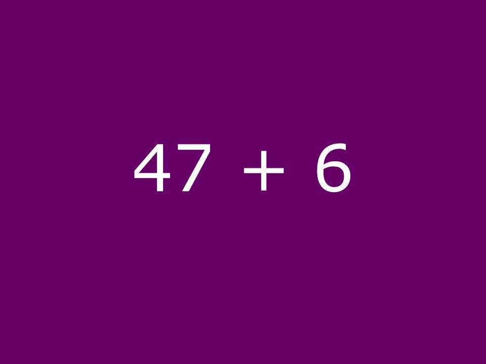 47 + 6
