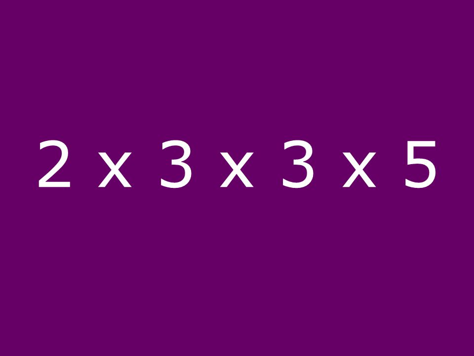 2 x 3 x 3 x 5