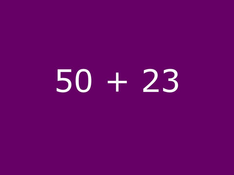 50 + 23