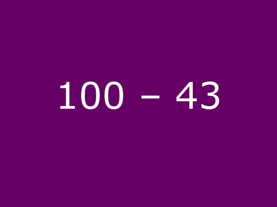 100 – 43