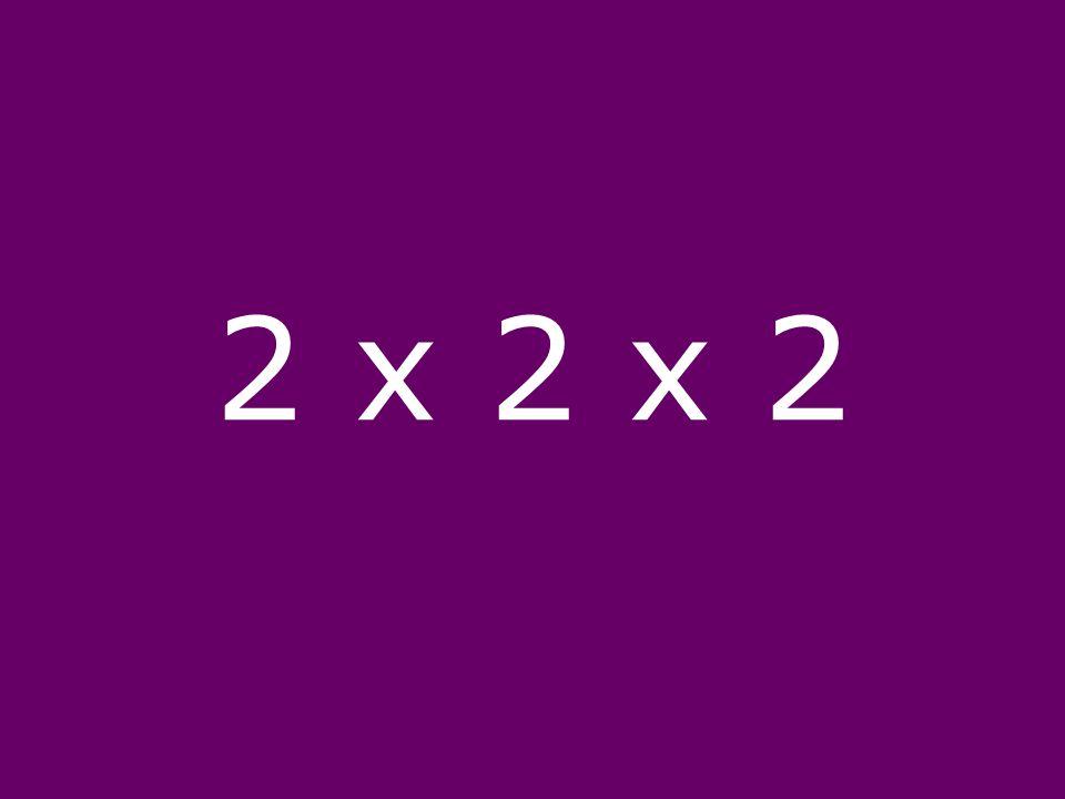 2 x 2 x 2