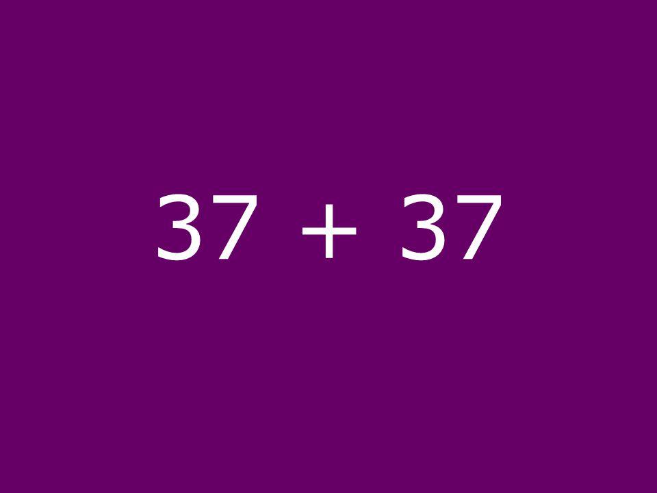 37 + 37