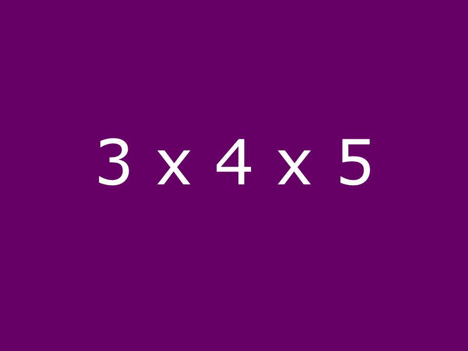 3 x 4 x 5