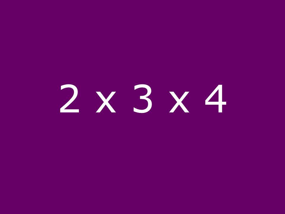 2 x 3 x 4