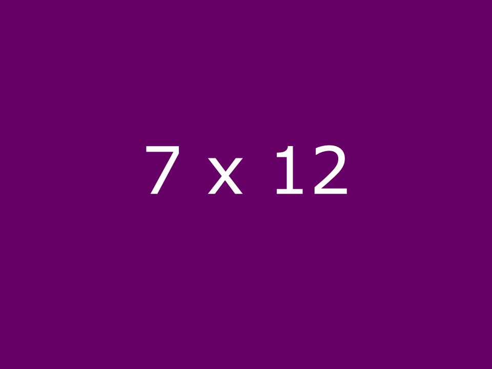 7 x 12
