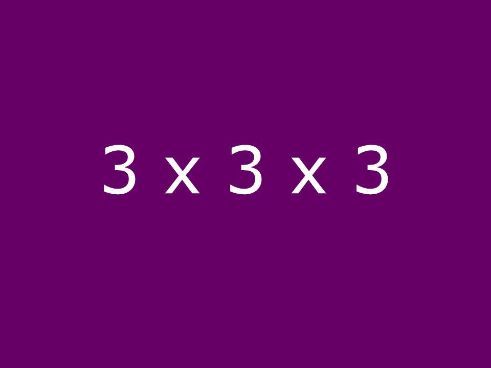 3 x 3 x 3