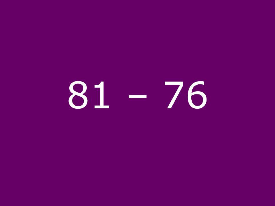 81 – 76