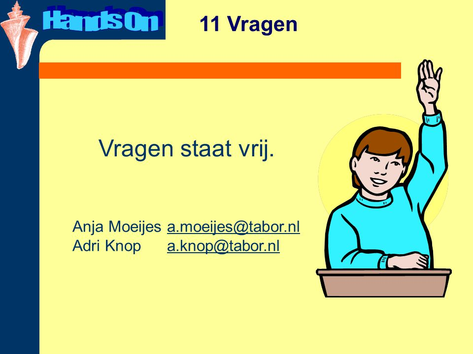 Hands On Vragen staat vrij. 11 Vragen Anja Moeijes a.moeijes@tabor.nl