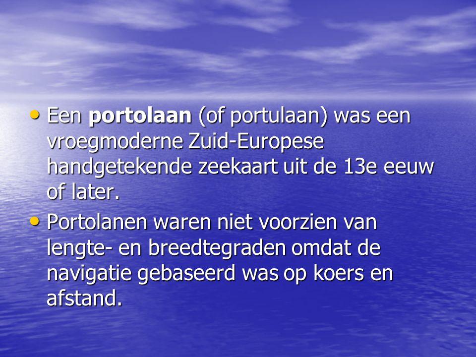 Een portolaan (of portulaan) was een vroegmoderne Zuid-Europese handgetekende zeekaart uit de 13e eeuw of later.