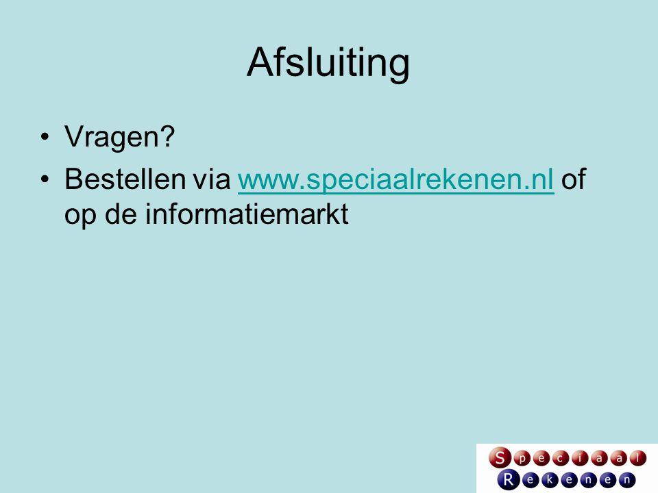 Afsluiting Vragen. Bestellen via www.speciaalrekenen.nl of op de informatiemarkt.
