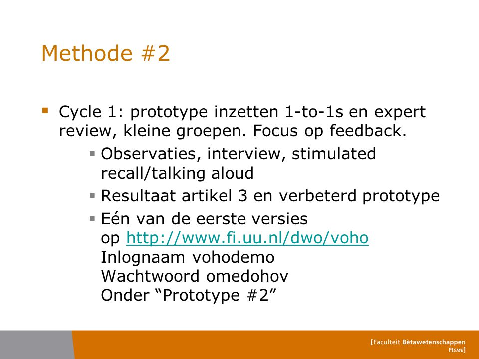 Methode #2 Cycle 1: prototype inzetten 1-to-1s en expert review, kleine groepen. Focus op feedback.