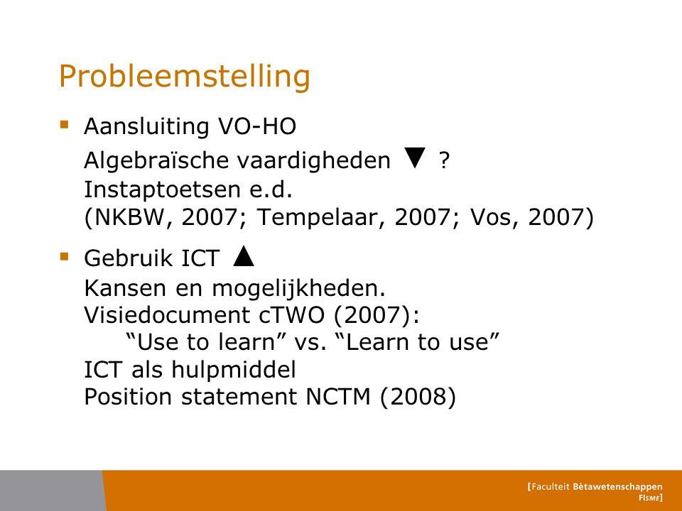 Probleemstelling Aansluiting VO-HO Algebraïsche vaardigheden ▼ Instaptoetsen e.d. (NKBW, 2007; Tempelaar, 2007; Vos, 2007)