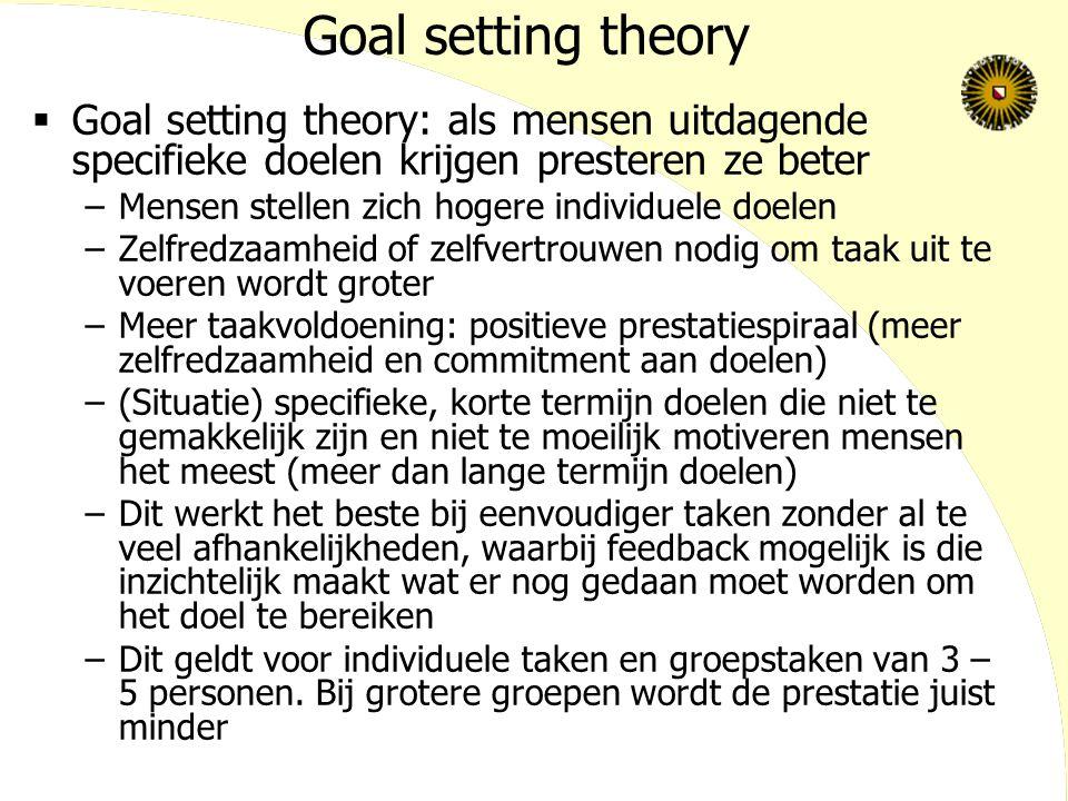Goal setting theory Goal setting theory: als mensen uitdagende specifieke doelen krijgen presteren ze beter.