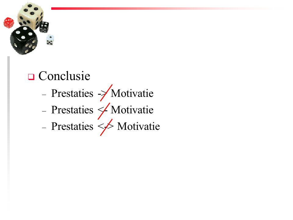 Conclusie Prestaties -> Motivatie Prestaties <- Motivatie