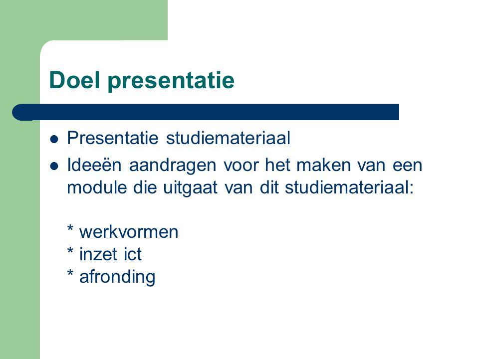Doel presentatie Presentatie studiemateriaal