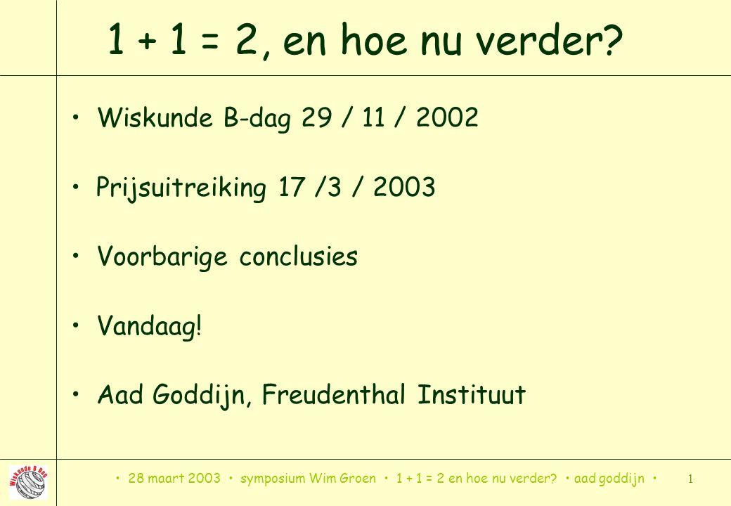 1 + 1 = 2, en hoe nu verder Wiskunde B-dag 29 / 11 / 2002