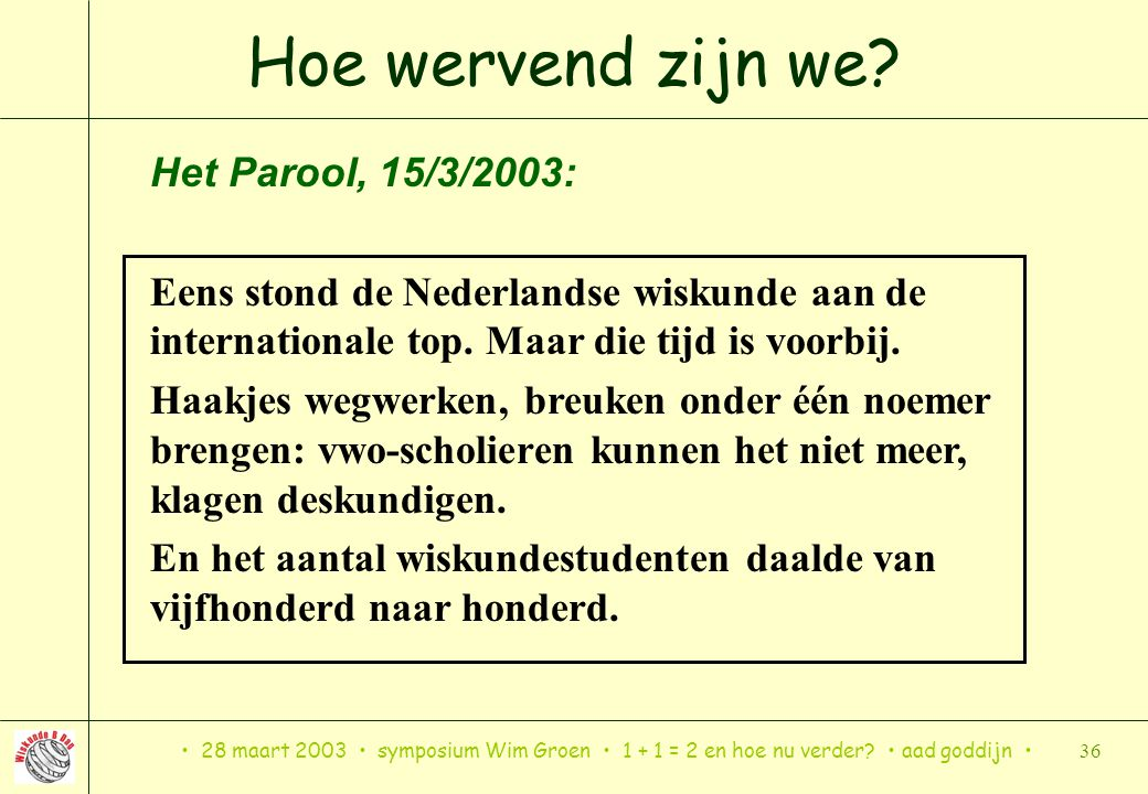 Hoe wervend zijn we Het Parool, 15/3/2003: