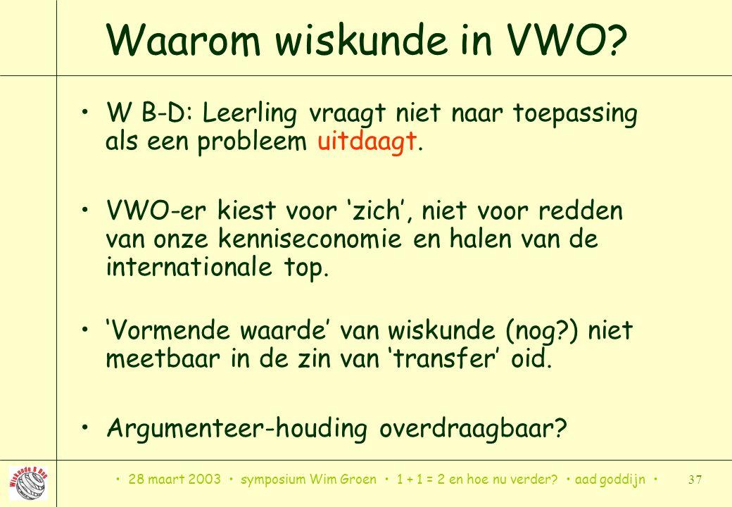 Waarom wiskunde in VWO W B-D: Leerling vraagt niet naar toepassing als een probleem uitdaagt.