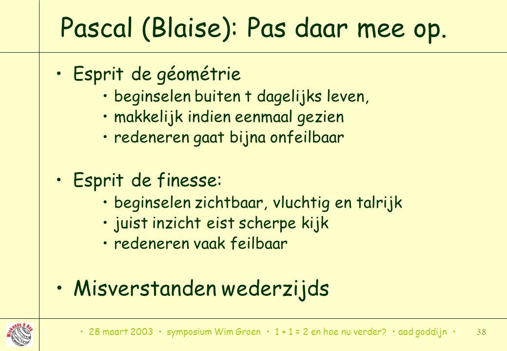 Pascal (Blaise): Pas daar mee op.
