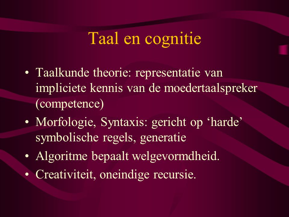 Taal en cognitie Taalkunde theorie: representatie van impliciete kennis van de moedertaalspreker (competence)